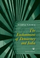 The Enchantment of Democracy and India ebook by Sudipta Kaviraj