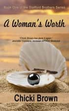 A Woman's Worth - Book One in the Stafford Brothers Series ebook by Chicki Brown