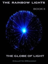 The Rainbow Lights: Book II - The Globe of Light ebook by Collette OMahony