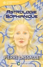 Astrologie Sophianique ebook by Pierre Lassalle