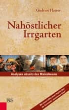 Nahöstlicher Irrgarten - Analysen abseits des Mainstreams ebook by Gudrun Harrer