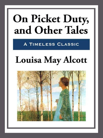 On Picket Duty and Other Tales ebook by Louisa May Alcott