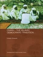Oman - The Islamic Democratic Tradition ebook by Hussein Ghubash
