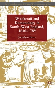 Witchcraft and Demonology in South-West England, 1640-1789 ebook by Professor Jonathan Barry