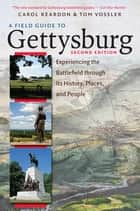 A Field Guide to Gettysburg, Second Edition Expanded Ebook - Experiencing the Battlefield through Its History, Places, and People ebook by Carol Reardon, Tom Vossler