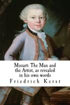 Mozart: The Man and the Artist, as revealed in his own words ebook by Friedrich Kerst