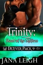 Trinity:Heart of the Shifters ebook by Jana Leigh