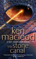 The Stone Canal - Book Two: The Fall Revolution Series ebook by Ken MacLeod