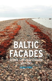 Baltic Facades - Estonia, Latvia and Lithuania since 1945 ebook by Aldis Purs