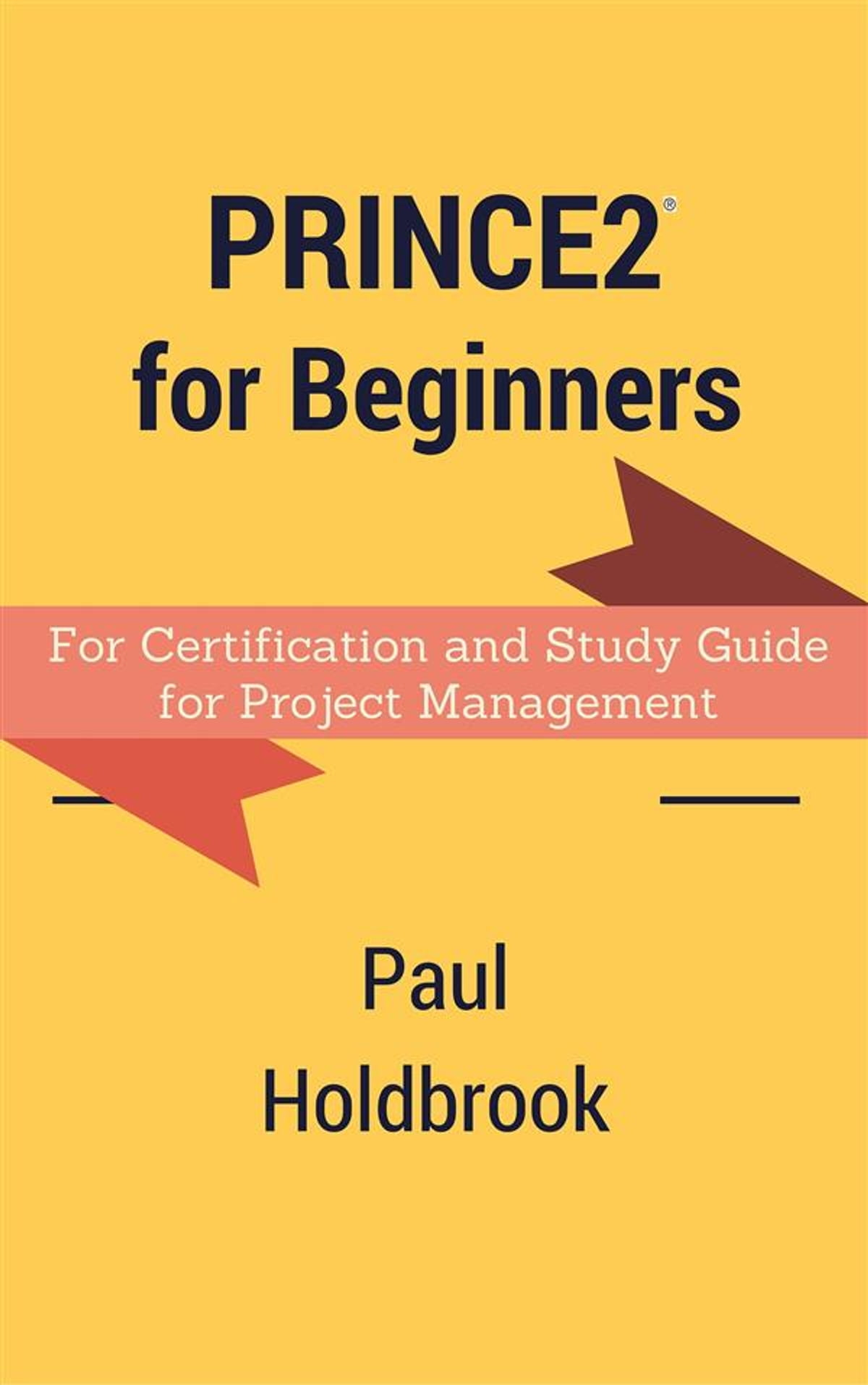 Prince2 For Beginners For Certification And Study Guide For