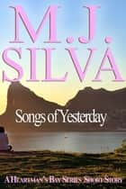 Songs of Yesterday - A Heartman's Bay Short Story ebook by M.J. Silva