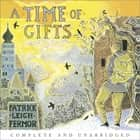A Time of Gifts - On Foot to Constantinople: from the Hook of Holland to the Middle Danube audiobook by Patrick Leigh Fermor