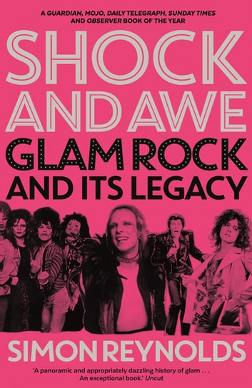 Shock and Awe - Glam Rock and Its Legacy, from the Seventies to the Twenty-First Century ebook by Simon Reynolds