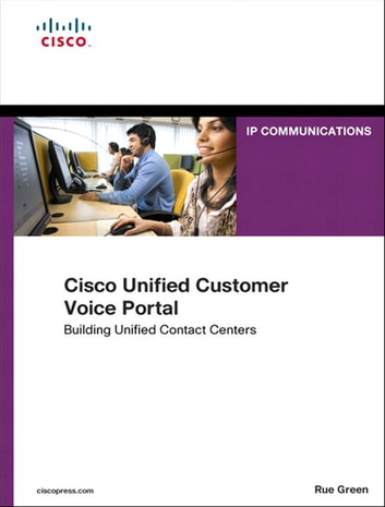 Cisco Unified Customer Voice Portal - Building Unified Contact Centers ebook by Rue Green