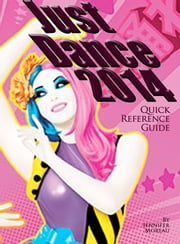 Just Dance 2014 - Quick Reference Guide ebook by Jennifer Moreau