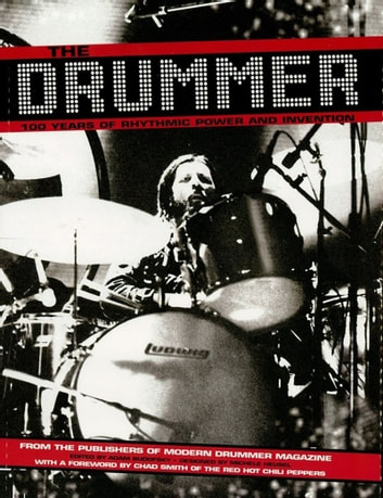 The Drummer - 100 Years of Rhythmic Power and Invention ebook by Editors of Modern Drummer Magazine