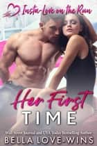 Her First Time - Insta-Love on the Run, #3 ebook by Bella Love-Wins