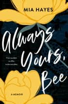 Always Yours, Bee - From Accident to Affair to the Ever-AFter ebook by
