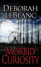 Morbid Curiosity ebook by Deborah LeBlanc