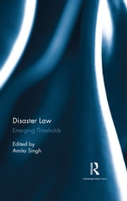 Disaster Law - Emerging Thresholds ebook by Amita Singh