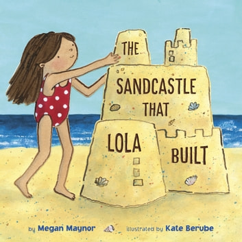 The Sandcastle That Lola Built ebook by Megan Maynor