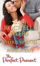 The Perfect Present ebook by Rochelle Alers, Cheris Hodges, Pamela Yaye