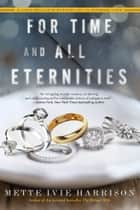 For Time and All Eternities ebook by Mette Ivie Harrison