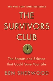 The Survivors Club - The Secrets and Science that Could Save Your Life ebook by Ben Sherwood