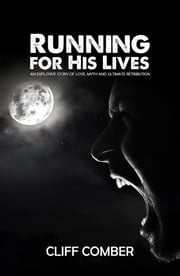 Running for His Lives-An Explosive Story of Love, Myth and Ultimate Retribution ebook by Cliff Comber