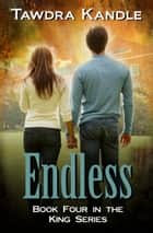 Endless - The King Books ebook by Tawdra Kandle