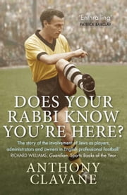 Does Your Rabbi Know You're Here? - The Story of English Football's Forgotten Tribe ebook by Anthony Clavane