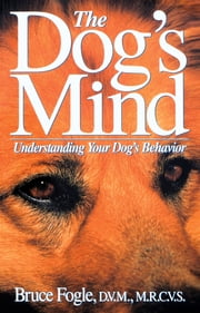 The Dog's Mind - Understanding Your Dog's Behavior ebook by Bruce Fogle,Anne B. Wilson