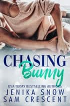 Chasing Bunny ebook by Jenika Snow, Sam Crescent