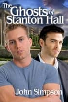 The Ghosts of Stanton Hall ebook by John Simpson