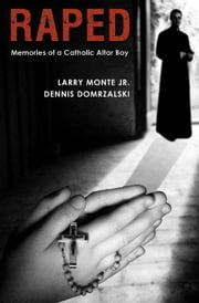 Raped: Memories of a Catholic Altar Boy ebook by Monte, Larry