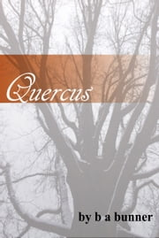 Quercus ebook by B A Bunner