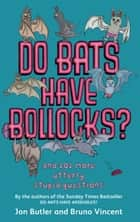 Do Bats Have Bollocks? ebook by Bruno Vincent,Jon Butler