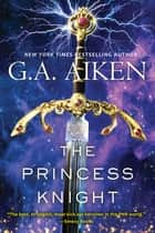 The Princess Knight ekitaplar by G.A. Aiken