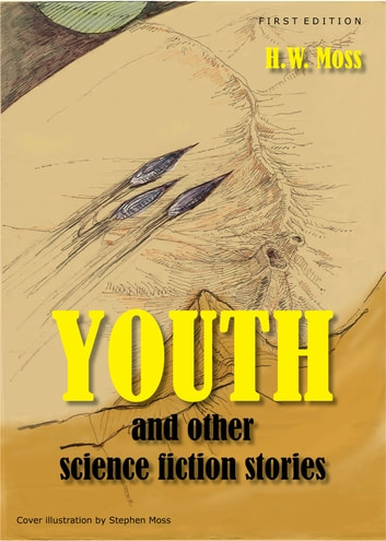 Youth and Other Science Fiction Stories ebook by H.W. Moss