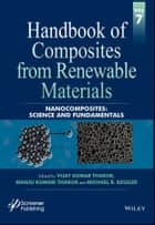 Handbook of Composites from Renewable Materials, Nanocomposites - Science and Fundamentals ebook by Vijay Kumar Thakur, Manju Kumari Thakur, Michael R. Kessler