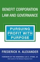 Benefit Corporation Law and Governance - Pursuing Profit with Purpose ebook by Frederick Alexander