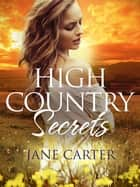 High Country Secrets ebook by Jane Carter