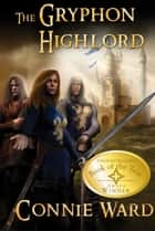 The Gryphon Highlord ebook by Connie Ward