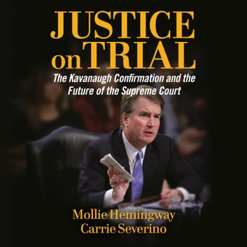 Justice on Trial - The Kavanaugh Confirmation and the Future of the Supreme Court audiobook by Carrie Severino,Mollie Hemingway