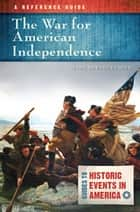 The War for American Independence: A Reference Guide - A Reference Guide ebook by Mark Edward Lender