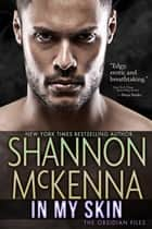 In My Skin ebook by Shannon McKenna