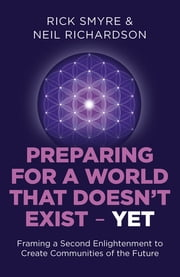 Preparing for a World that Doesn't Exist - Yet - Framing a Second Enlightenment to Create Communities of the Future ebook by Rick Smyre,Neil Richardson