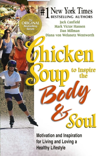Chicken Soup to Inspire the Body and Soul - Motivation and Inspiration for Living and Loving a Healthy Lifestyle ebook by Jack Canfield,Mark Victor Hansen