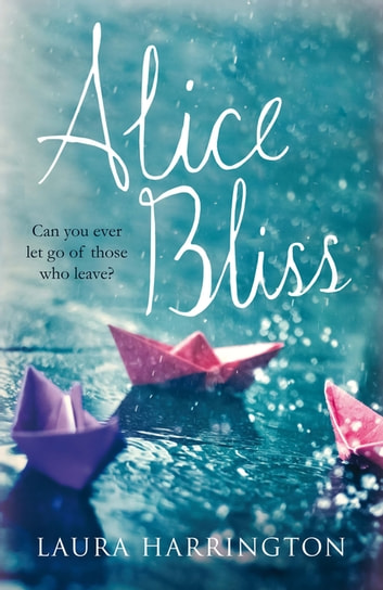 Alice Bliss - A Richard and Judy Book Club Selection eBook by Laura Harrington