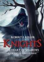 Knights: The Heart of Shadows ebook by